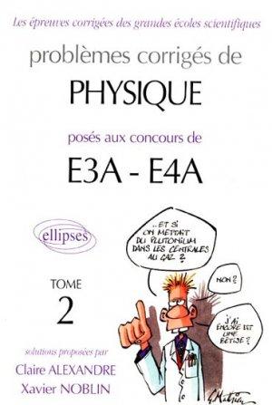 Problèmes corrigés de Physique posés aux concours de E3A - E4A Tome 2 - ellipses - 9782729816339 -