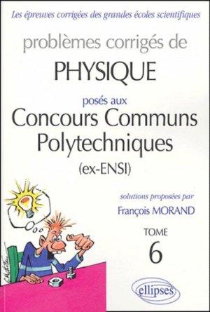 Problèmes corrigés de Physique posés aux Concours Communs Polytechniques (ex-ENSI) Tome 6 - ellipses - 9782729816827 -