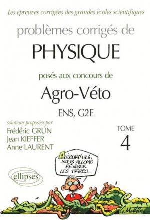 Problèmes corrigés de Physique posés aux concours de Agro-Véto,  ENS, G2E Tome 4 - ellipses - 9782729821951 -