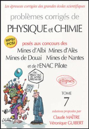 Problèmes corrigés de Physique et Chimie posés aux concours des Mines d'Albi, Mines d'Alès, Mines de Douai, Mines de Nantes, et de l'ENAC Pilote Tome 7 - ellipses - 9782729822026 -