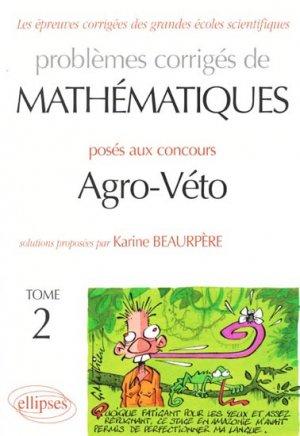 Problèmes corrigés de mathématiques posés aux concours Agro-Véto Tome 2 - ellipses - 9782729827021 -