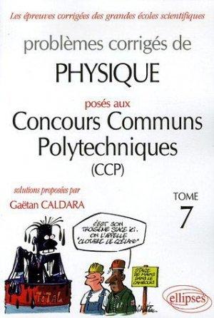 Problèmes corrigés de Physique posés aux Concours Communs Polytechniques (CCP) Tome 7 - ellipses - 9782729827045 -