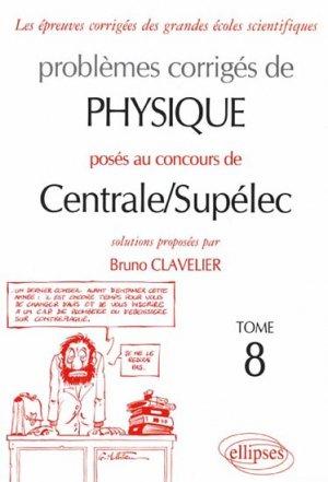 Problèmes corrigés de Physique posés aux concours de Centrale / Supélec Tome 8 - ellipses - 9782729827069 -