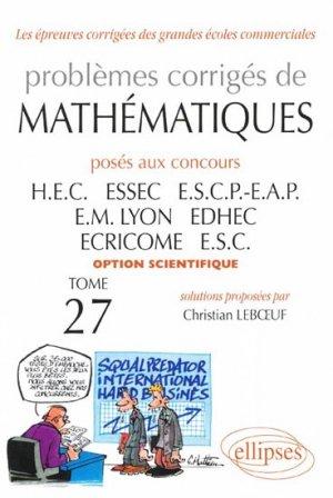 Problèmes corrigés de mathématiques posés aux concours HEC ESSEC ESCP-EAP EM Lyon EDHEC ECRICOME ESC - ellipses - 9782729837624 -