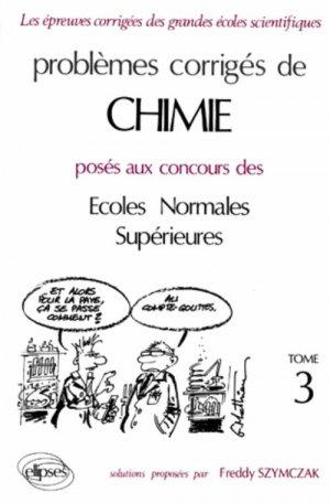 Problèmes corrigés de chimie posés aux concours des Écoles Normales supérieures Tome 3 - ellipses - 9782729845742 -