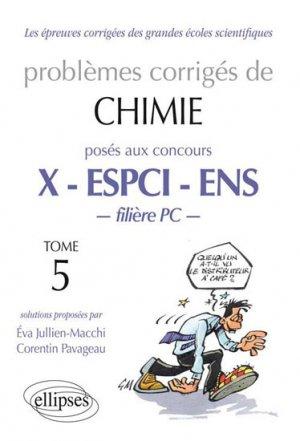 Problèmes corrigés de chimie posés aux concours X - ESPCI - ENS Tome 5 - ellipses - 9782729880453 -