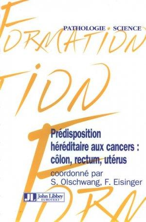 Prédisposition héréditaire aux cancers : côlon, rectum, utérus - john libbey eurotext - 9782742005567 -