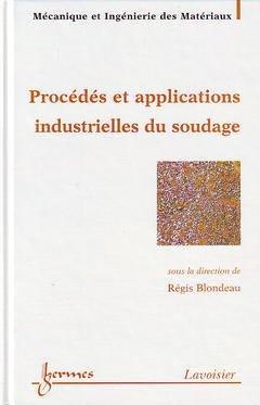 Procédés et applications industrielles du soudage - hermès / lavoisier - 9782746203181 -