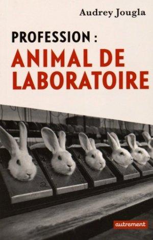 Profession : animal de laboratoire - autrement - 9782746740709 -