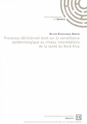 Processus décisionnel basé sur la surveillance épidémiologique au niveau intermédiaire de la santé du Nord-Kivu - connaissances et savoirs - 9782753904811 -