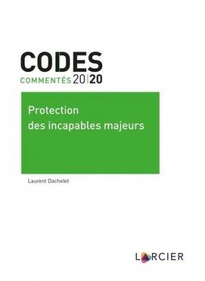 Protection des incapables majeurs. Edition 2020 - Éditions Larcier - 9782807918788 -