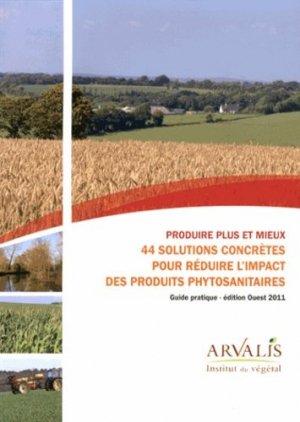 Produire plus et mieux : 44 solutions concrètes pour réduire l'impact des produits phytosanitaires - arvalis - 9782817900896