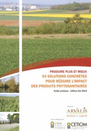 Produire plus et mieux - 53 solutions concrètes pour réduire l'impact des produits phytosanitaires - arvalis - 9782817901091
