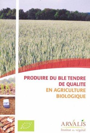 Produire du blé tendre de qualité en agriculture biologique - arvalis - 9782817901718