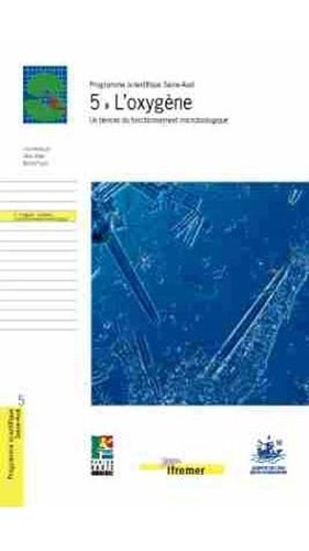 Programme scientifique Seine-Aval 5 L'oxygène Un témoin du fonctionnement microbiologique - ifremer - 9782844330307 -