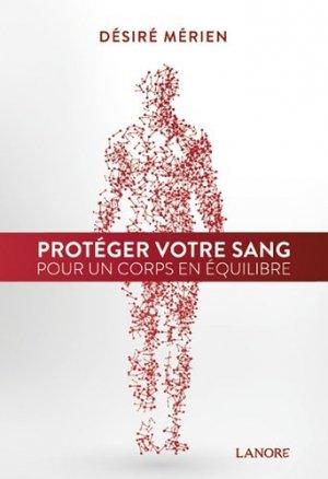 Protéger votre sang pour un corps en équilibre - fernand lanore - 9782851578754 -