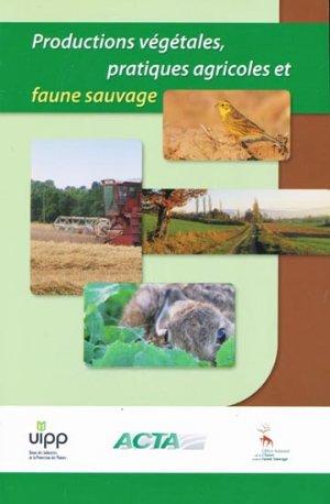 Productions végétales, pratiques agricoles et faune sauvage - acta / uipp / oncfs - 9782857942399 -