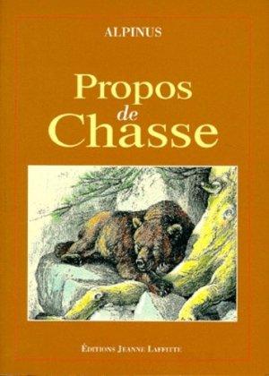 Propos de chasse. Encore un peu les ours, L'écureuil, Les ours d'Europe, La gelinotte, Un courre à travers les monts dauphinois - jeanne laffitte - 9782862763224 -