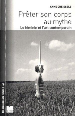 Prêter son corps au mythe. Le féminin et l'art contemporain - Editions du Félin - 9782866456917 -