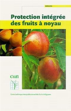 Protection intégrée des arbres fruitiers à noyau - centre technique interprofessionnel des fruits et légumes - ctifl - 9782879111469 -
