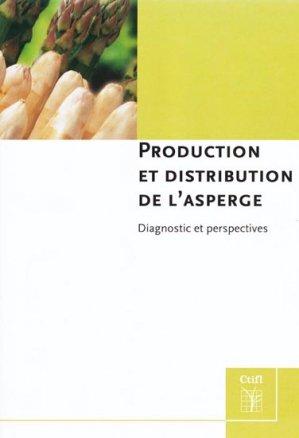 Production et distribution de l'asperge - centre technique interprofessionnel des fruits et légumes - ctifl - 9782879112633 -