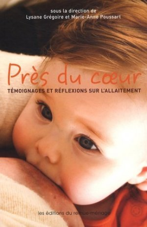 Près du coeur. Témoignages et réflexions sur l'allaitement - Editions du Remue-Ménage - 9782890912755 -
