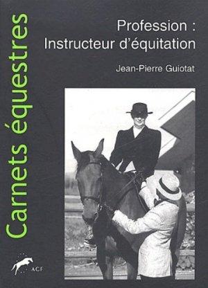 Profession : instructeur d'équitation. Commentaires généraux et pédagogiques des aides du cavalier - Agence française du cheval - 9782915116021 -