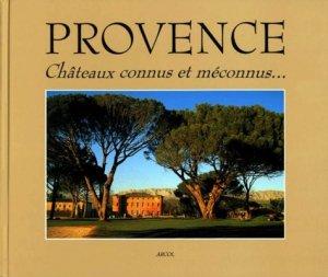 PROVENCE. Châteaux connus et méconnus... - Arcol - 9782950883117 -