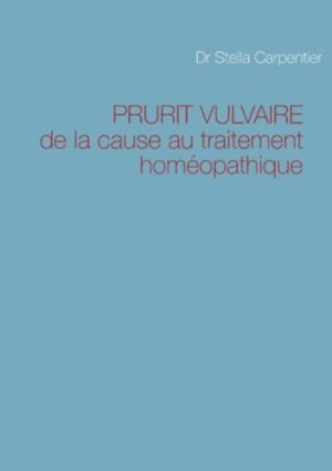 Prurit vulvaire. de la cause au traitement homéopathique - Books on Demand Editions - 9782954103105 -