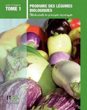 Produire des légumes biologiques Tome 1 - itab - 9782956212508
