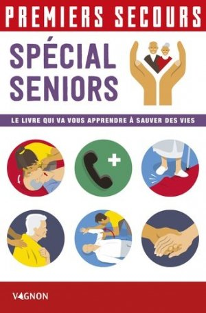 Premiers secours / spécial séniors : le livre qui va vous apprendre à sauver des vies - vagnon - 9791027101832 -