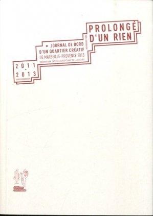 Prolongé d'un rien. Journal de bord d'un quartier créatif de Marseille-Provence 2013 - Editions Commune - 9791091248037 -