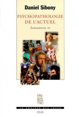 PSYCHOPATHOLOGIE DE L'ACTUEL. Evénements III - du seuil - 9782020375542 -