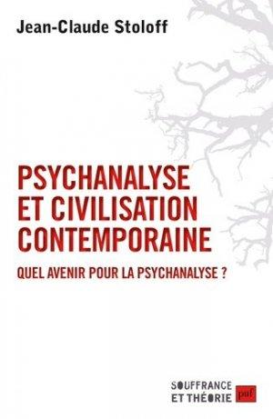 Psychanalyse et civilisation contemporaine : quel avenir pour la psychanalyse ? - puf - 9782130811374 -