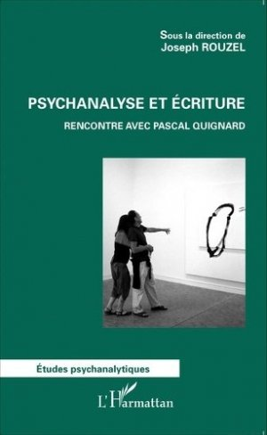 Psychanalyse et écriture. Rencontre avec Pascal Quignard - l'harmattan - 9782343076980 -