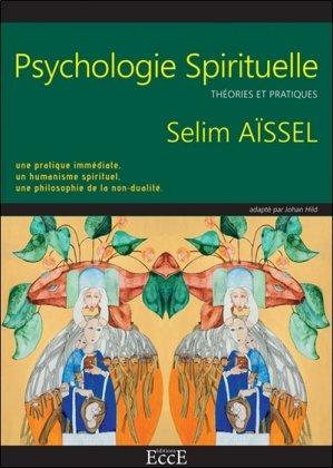 Psychologie spirituelle : théories et pratiques : une pratique immédiate, un humanisme spirituel, une philosophie de la non-dualité - ecce - 9782351953242 -