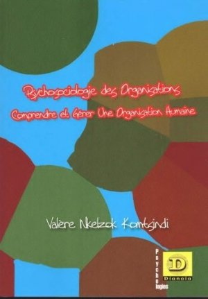 Psychosociologie des organisations. Comprendre et gérer une organisation humaine - Dianoïa - 9782373690118 -