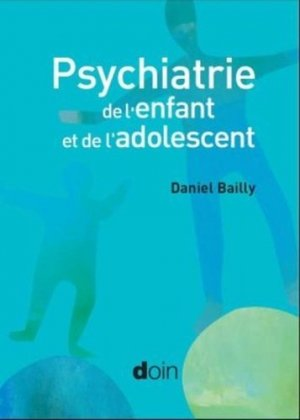 Psychiatrie de l'enfant et de l'adolescent - doin - 9782704016273 -