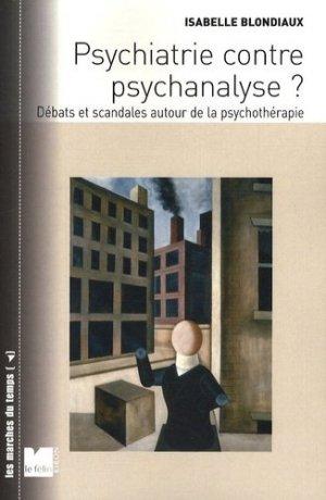 Psychiatire contre psychanalyse ? Débats et scandales autour de la psychothérapie - Editions du Félin - 9782866457099 -