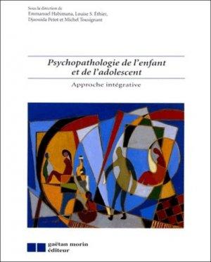 Psychopathologie de l'enfant et de l'adolescent  Approche intégrative - gaetan morin - 9782891056977 -