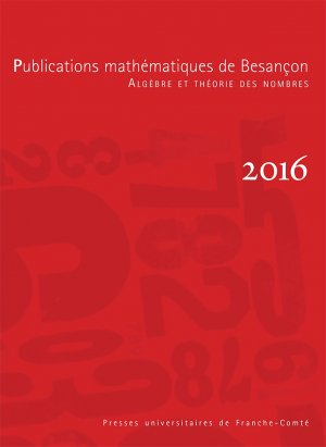 Publications mathématiques de Besançon - Algèbre et théorie des nombres, numéro 2016 - presses universitaires de franche-comté - 9782848675763 -