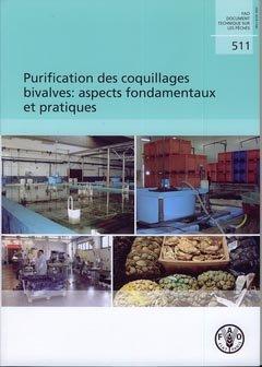 Purification des coquillages bivalves : aspects fondamentaux et pratiques (FAO document technique sur les pêches, N° 511) - fao - 9789252060062