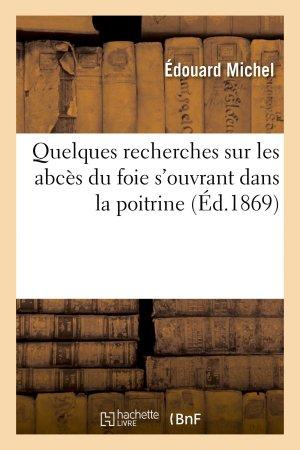 Quelques recherches sur les abcès du foie s'ouvrant dans la poitrine - hachette livre / bnf - 9782013742306