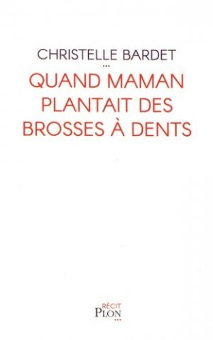 Quand maman plantait des brosses à dents - plon - 9782259276474 -