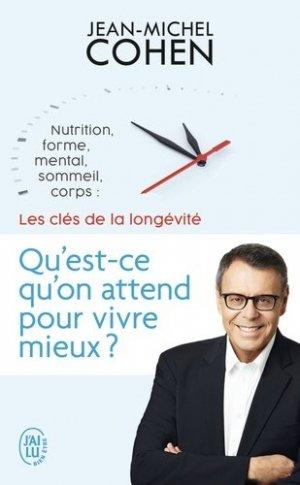 Qu'est-ce qu'on attend pour vivre mieux ? : nutrition, forme, mental, sommeil, corps : les clés de la longévité - j'ai lu - 9782290157435 -