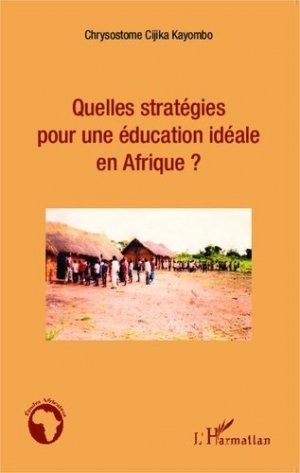 Quelles stratégies pour une éducation idéale en Afrique ? - l'harmattan - 9782343036434 -