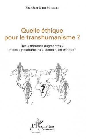 Quelle éthique pour le transhumanisme ? Des hommes augmentés et des posthumains, demain, en Afrique ? - l'harmattan - 9782343159164 -