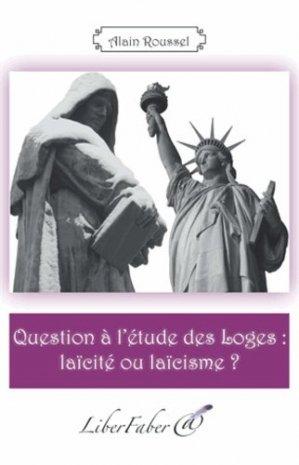 Question à l'étude des loges : laïcité ou laïcisme ? - Liberfaber - 9782365802086 -