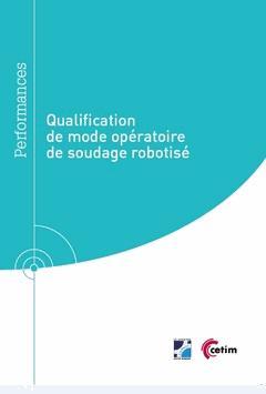 Qualification de mode opératoire de soudage robotisé (Réf : 9Q310) - cetim - 9782368941140 -