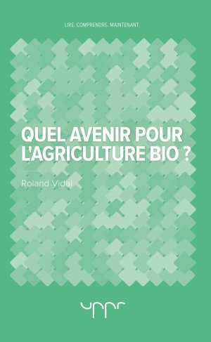 Quel avenir pour l'agriculture bio ? - uppr - 9782371681637 -